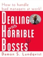 Dealing With Horrible Bosses - How To Handle Bad Managers at Work! ebook by Damon Lundqvist