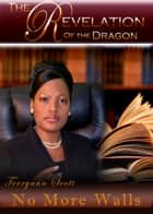 The Revelation of the Dragon: No More Walls ebook by Terryann Scott