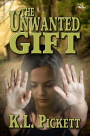 The Unwanted Gift ebook by K.L. Pickett