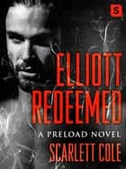Elliott Redeemed - A Preload Novel eBook by Scarlett Cole