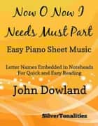 Now O Now I Needs Must Part Easy Piano Sheet Music ebook by SilverTonalities
