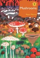 Mushrooms - The natural and human world of British fungi ebook by Peter Marren