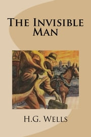 The Invisible Man ebook by H.G. Wells