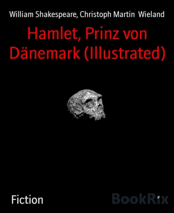 Hamlet, Prinz von Dänemark (Illustrated) ebook by William Shakespeare,Christoph Martin Wieland