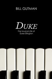 Duke - The Musical Life of Duke Ellington ebook by Bill Gutman