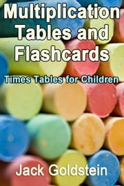 Multiplication Tables and Flashcards - Times Tables for Children ebook by Jack Goldstein