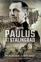With Paulus at Stalingrad ebook by Wilhelm  Adam, Tony Le Tissier