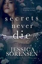 Secrets Never Die - Secrets Never Die Series, #1 ebook by Jessica Sorensen