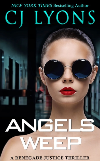 Angels Weep - a Renegade Justice Thriller featuring Morgan Ames ebook by CJ Lyons