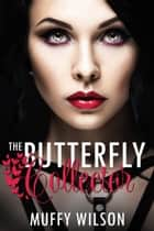 The Butterfly Collector ebook by Muffy Wilson
