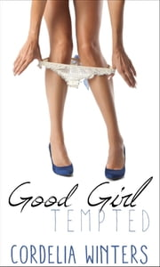 Good Girl Tempted ebook by Cordelia Winters