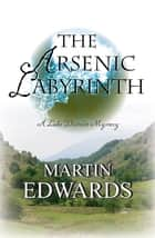 Arsenic Labyrinth, The ebook by Martin Edwards
