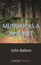 Murder as a Fine Art ebook by John Ballem
