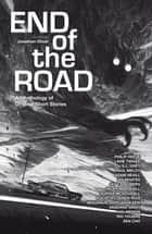 End of the Road ebook by Jonathan Oliver, Philip Reeve, S.L. Grey