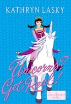 Camp Princess 2: Unicorns? Get Real! ebook by Kathryn Lasky