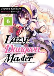Lazy Dungeon Master: Volume 6 電子書籍 by Supana Onikage