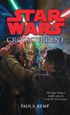 Star Wars: Crosscurrent 電子書籍 by Paul S. Kemp