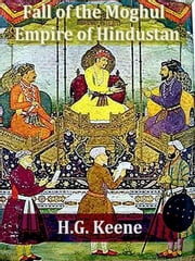 The Fall of the Moghul Empire of Hindustan ebook by H.G. Keene