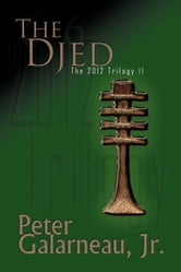 The Djed: The 2012 Trilogy II ebook by Peter Galarneau Jr.