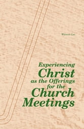 Experiencing Christ as the Offerings for the Church Meetings ebook by Witness Lee