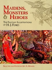 Maidens, Monsters and Heroes - The Fantasy Illustrations of H. J. Ford ebook by H. J. Ford,Jeff A. Menges