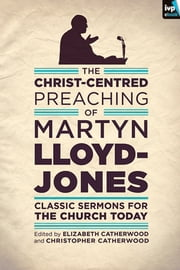 The Christ-Centred Preaching of Martyn Lloyd-Jones ebook by Martyn Lloyd-Jones