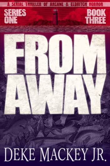 FROM AWAY - Series One, Book Three - A Serial Thriller of Arcane and Eldritch Horror ebook by Deke Mackey Jr.