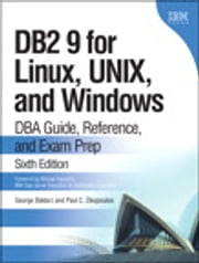 DB2 9 for Linux, UNIX, and Windows - DBA Guide, Reference, and Exam Prep ebook by George Baklarz,Paul C. Zikopoulos