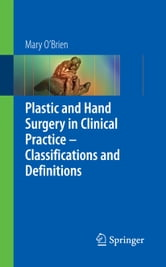 Plastic & Hand Surgery in Clinical Practice - Classifications and Definitions ebook by Mary O'Brien
