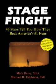 Stage Fright: 40 Stars Tell You How They Beat America's #1 Fear ebook by Berry, Mick