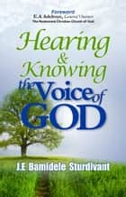 Hearing & Knowing the Voice of God ebook by J.E Sturdivant