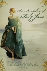 In The Shadow of Lady Jane ebook by Edward Charles