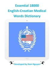 Essential 18000 English-Croatian Medical Words Dictionary ebook by Nam Nguyen