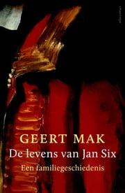 De levens van Jan Six - een familiegeschiedenis ebook by Geert Mak