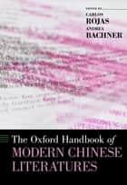 The Oxford Handbook of Modern Chinese Literatures ebook by Carlos Rojas, Andrea Bachner