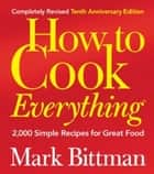 How to Cook Everything (Completely Revised 10th Anniversary Edition) ebook by Mark Bittman