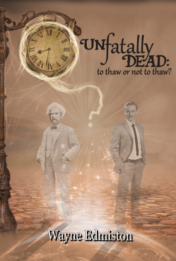 UNfatally Dead: to thaw or not to thaw? eBook by Wayne Edmiston