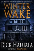 Winter Wake ebook by Rick Hautala