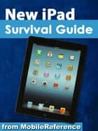 New iPad Survival Guide: Step-by-Step User Guide for the iPad 3: Getting Started, Downloading FREE eBooks, Taking Pictures, Making Video Calls, Using eMail, and Surfing the Web ebook by K, Toly