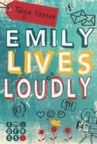 Emily lives loudly ebook by Tanja Voosen