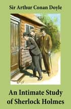 An Intimate Study of Sherlock Holmes (Conan Doyle's thoughts about Sherlock Holmes) eBook by Arthur Conan Doyle
