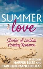 Summer Love - Stories of Lesbian Holiday Romance ebook by Harper Bliss, Caroline Manchoulas