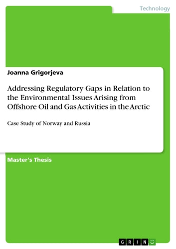 Addressing Regulatory Gaps in Relation to the Environmental Issues Arising from Offshore Oil and Gas Activities in the Arctic - Case Study of Norway and Russia ebook by Joanna Grigorjeva