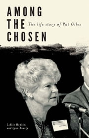 Among the Chosen - The Life Story of Pat Giles ebook by Lekkie Hopkins,Lynn Roarty