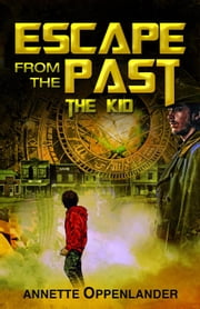 Escape From the Past: The Kid - Escape From the Past, #2 ebook by Annette Oppenlander