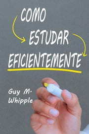 Como Estudar Eficientemente ebook by Guy Montrose Whipple