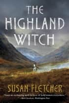 The Highland Witch: A Novel ebook by Susan Fletcher