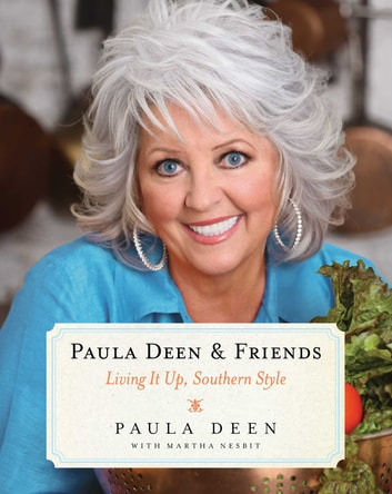 Paula Deen Friends Ebook By Paula Deen 9781439103296 Rakuten Kobo