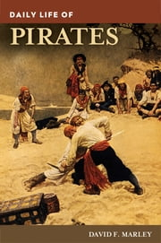 Daily Life of Pirates ebook by David F. Marley