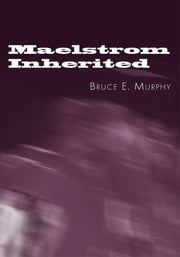 Maelstrom Inherited ebook by Bruce E. Murphy